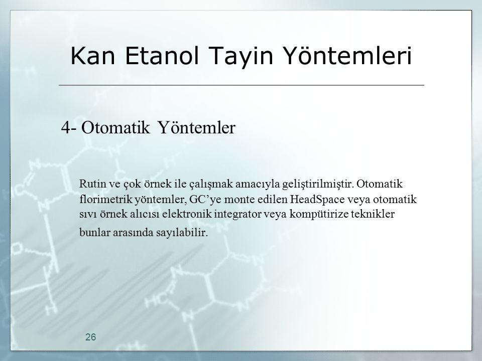 Kan Etanol Tayin Yöntemleri 4- Otomatik Yöntemler Rutin ve çok örnek ile çalışmak amacıyla geliştirilmiştir. Otomatik florimetrik yöntemler, GC'ye mon