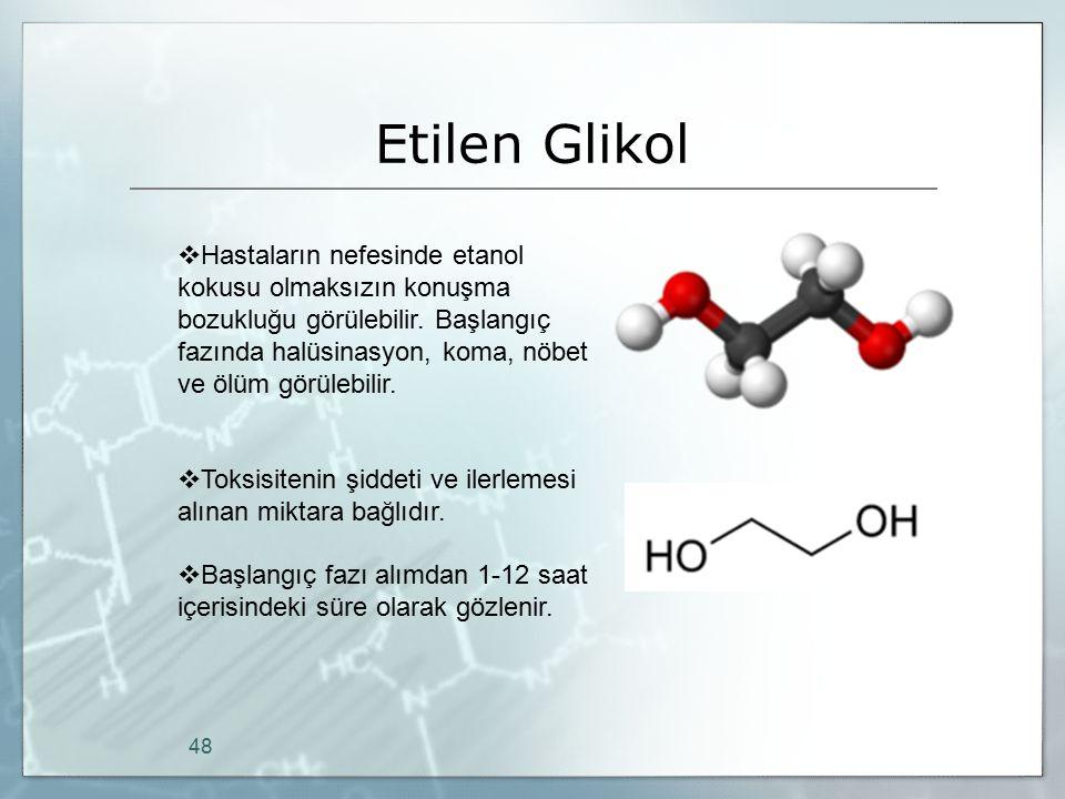 Etilen Glikol 48  Hastaların nefesinde etanol kokusu olmaksızın konuşma bozukluğu görülebilir. Başlangıç fazında halüsinasyon, koma, nöbet ve ölüm gö