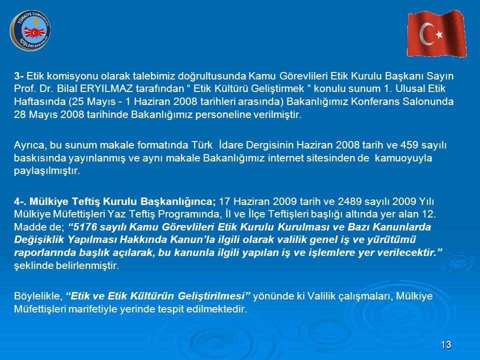 """13 3- Etik komisyonu olarak talebimiz doğrultusunda Kamu Görevlileri Etik Kurulu Başkanı Sayın Prof. Dr. Bilal ERYILMAZ tarafından """" Etik Kültürü Geli"""