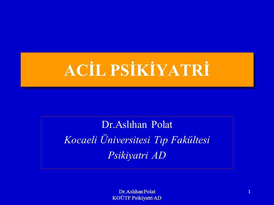Dr.Aslıhan Polat KOÜTF Psikiyatri AD 2 İÇERİK Acil durumun değerlendirilmesi Psikiyatrik değerlendirme Sık karşılaşılan psikiyatrik aciller (Acil psikiyatride zor durumlar)