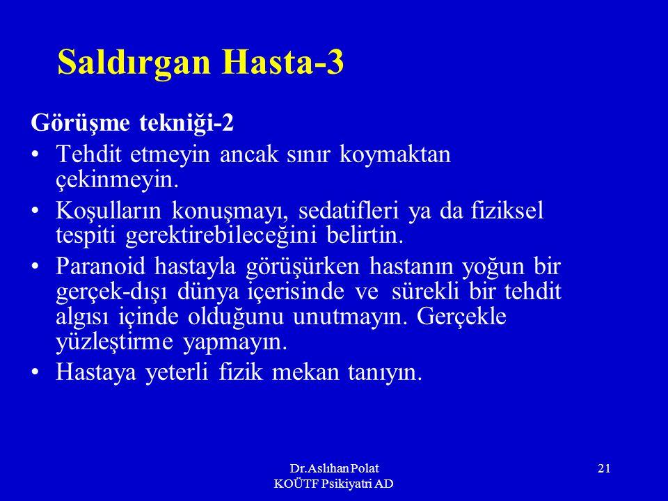 Dr.Aslıhan Polat KOÜTF Psikiyatri AD 21 Saldırgan Hasta-3 Görüşme tekniği-2 Tehdit etmeyin ancak sınır koymaktan çekinmeyin.