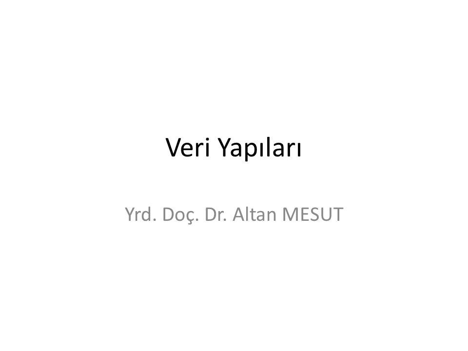Veri Yapıları Yrd. Doç. Dr. Altan MESUT