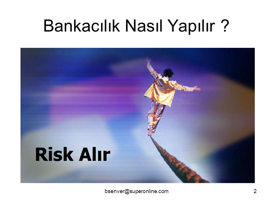 bsenver@superonline.com2 Bankacılık Nasıl Yapılır ? Risk Alır
