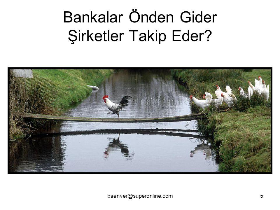 bsenver@superonline.com5 Bankalar Önden Gider Şirketler Takip Eder