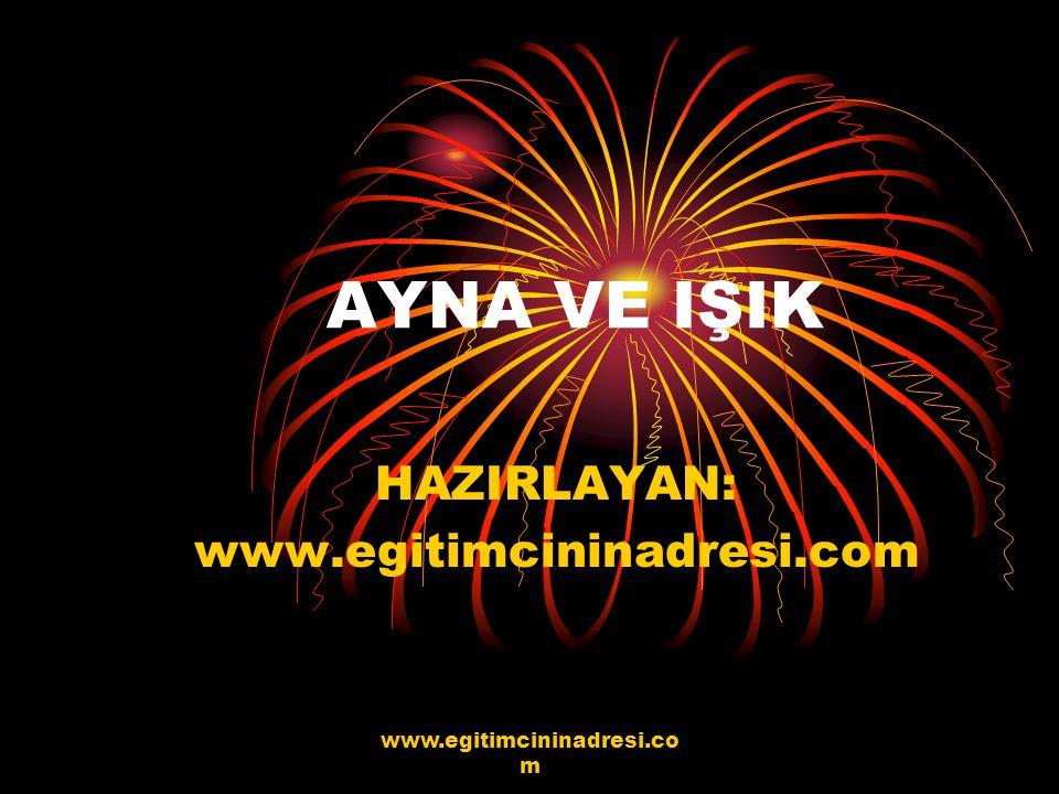 AYNA VE IŞIK HAZIRLAYAN: www.egitimcininadresi.com