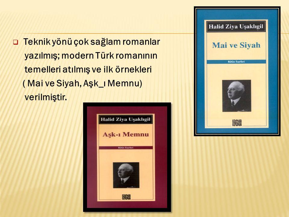  Teknik yönü çok sağlam romanlar yazılmış; modern Türk romanının temelleri atılmış ve ilk örnekleri ( Mai ve Siyah, Aşk_ı Memnu) verilmiştir.