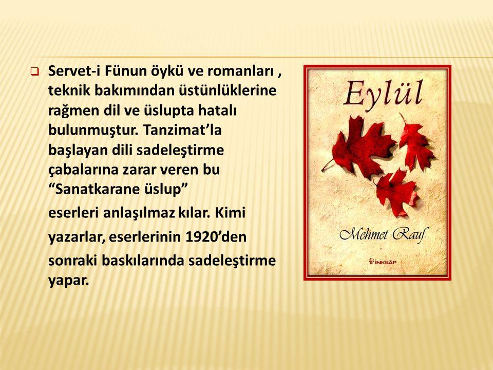  Servet-i Fünun öykü ve romanları, teknik bakımından üstünlüklerine rağmen dil ve üslupta hatalı bulunmuştur.