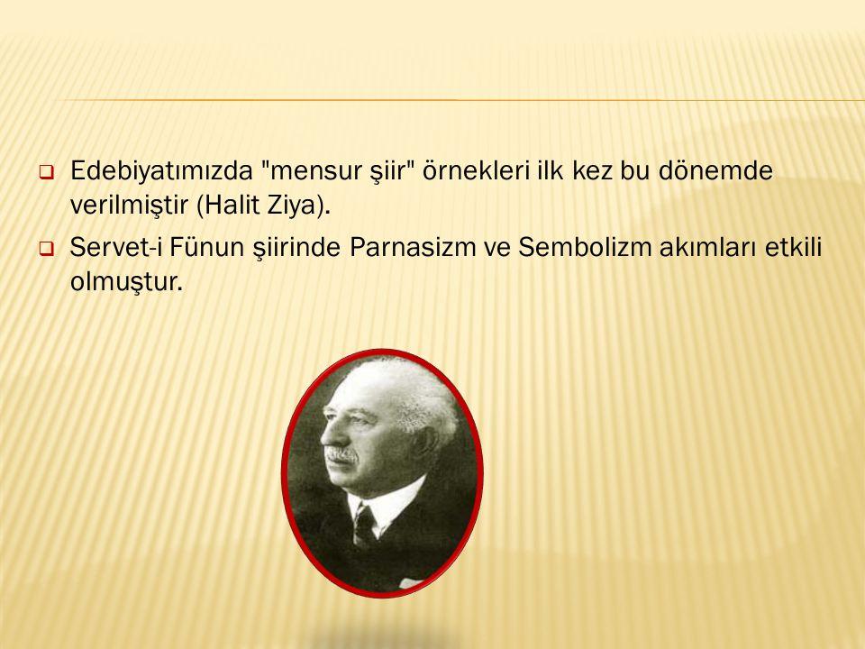  Edebiyatımızda mensur şiir örnekleri ilk kez bu dönemde verilmiştir (Halit Ziya).