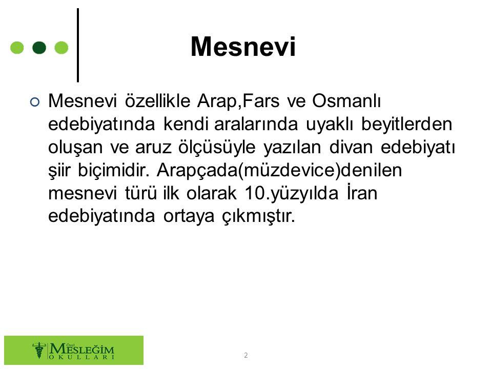 Mesnevi ○ Mesnevi özellikle Arap,Fars ve Osmanlı edebiyatında kendi aralarında uyaklı beyitlerden oluşan ve aruz ölçüsüyle yazılan divan edebiyatı şiir biçimidir.