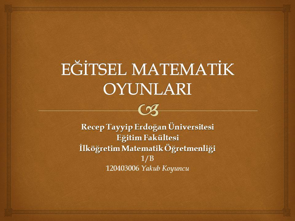 Recep Tayyip Erdoğan Üniversitesi Eğitim Fakültesi İlköğretim Matematik Öğretmenliği 1/B 120403006 Yakub Koyuncu