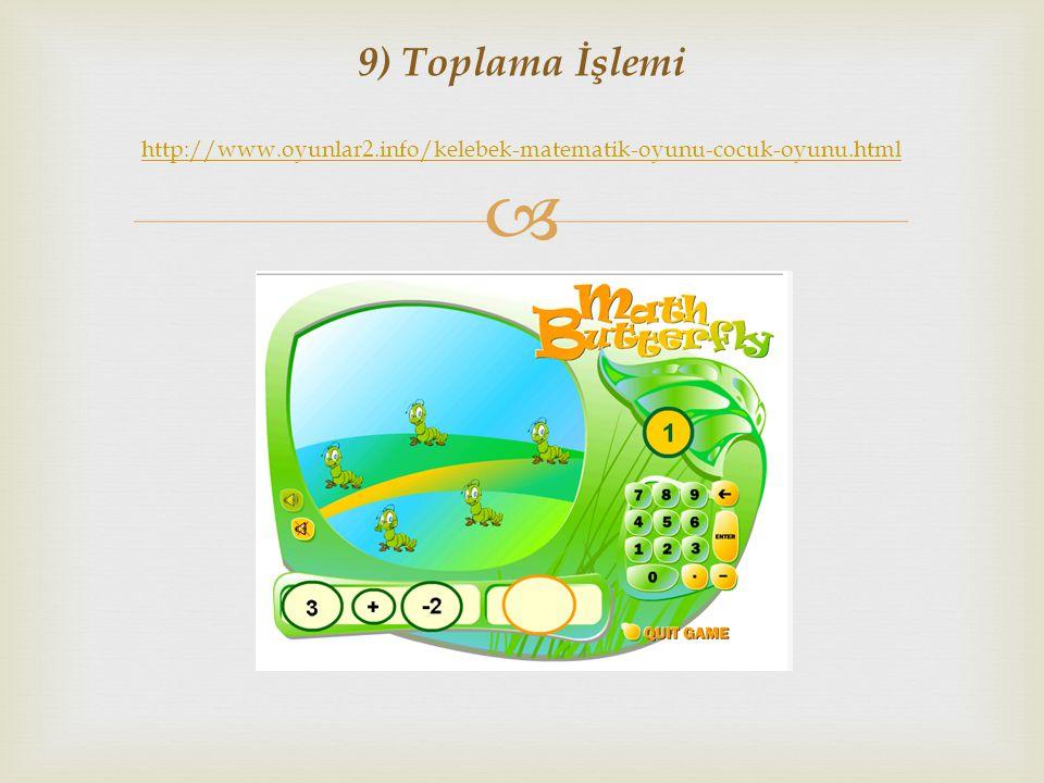  9) Toplama İşlemi http://www.oyunlar2.info/kelebek-matematik-oyunu-cocuk-oyunu.html http://www.oyunlar2.info/kelebek-matematik-oyunu-cocuk-oyunu.htm