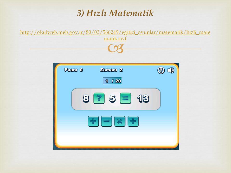  3) Hızlı Matematik http://okulweb.meb.gov.tr/80/03/566249/egitici_oyunlar/matematik/hizli_mate matik.swf http://okulweb.meb.gov.tr/80/03/566249/egit