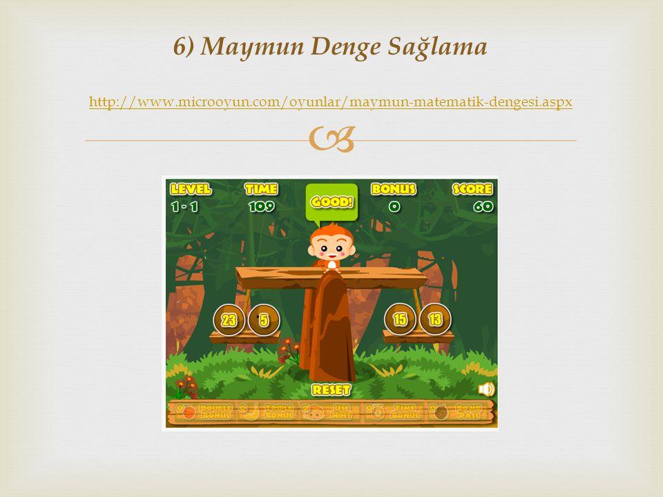  6) Maymun Denge Sağlama http://www.microoyun.com/oyunlar/maymun-matematik-dengesi.aspx http://www.microoyun.com/oyunlar/maymun-matematik-dengesi.asp