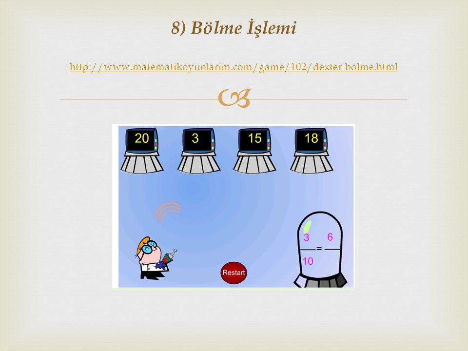  8) Bölme İşlemi http://www.matematikoyunlarim.com/game/102/dexter-bolme.html http://www.matematikoyunlarim.com/game/102/dexter-bolme.html