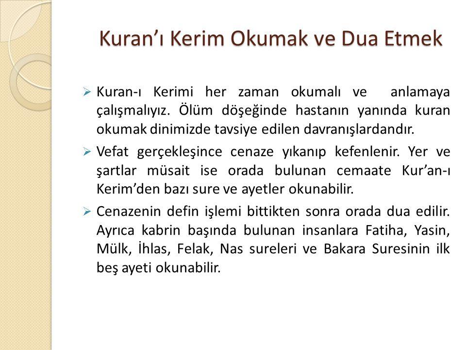 Kuran'ı Kerim Okumak ve Dua Etmek  Kuran-ı Kerimi her zaman okumalı ve anlamaya çalışmalıyız.