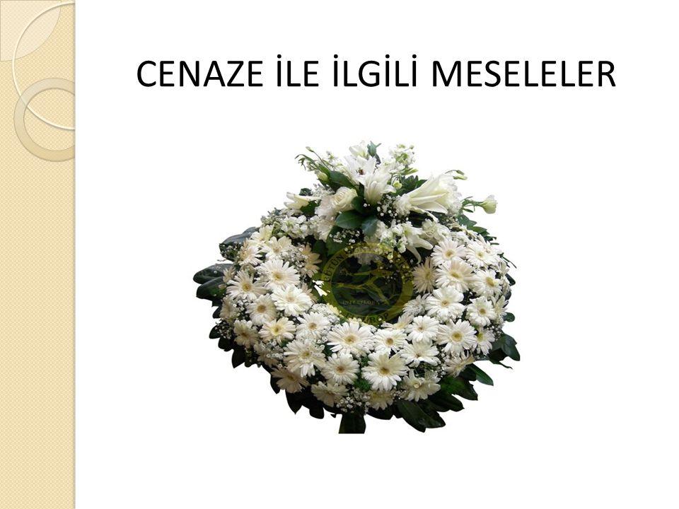 İÇERİK  Cenaze ile İlgili Kavramlar  Cenaze Namazı  Cenazenin Taşınması  Taziye  Kuran Okumak ve Dua Etmek