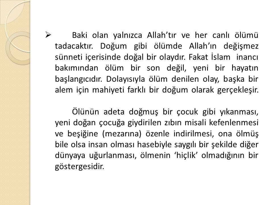   Baki olan yalnızca Allah'tır ve her canlı ölümü tadacaktır. Doğum gibi ölümde Allah'ın değişmez sünneti içerisinde doğal bir olaydır. Fakat İslam