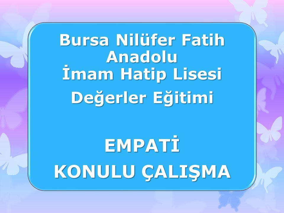 Bursa Nilüfer Fatih Anadolu İmam Hatip Lisesi Değerler Eğitimi EMPATİ KONULU ÇALIŞMA