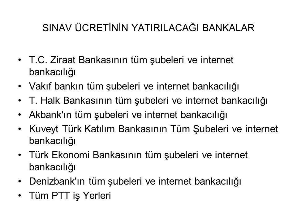 SINAV ÜCRETİNİN YATIRILACAĞI BANKALAR T.C. Ziraat Bankasının tüm şubeleri ve internet bankacılığı Vakıf bankın tüm şubeleri ve internet bankacılığı T.