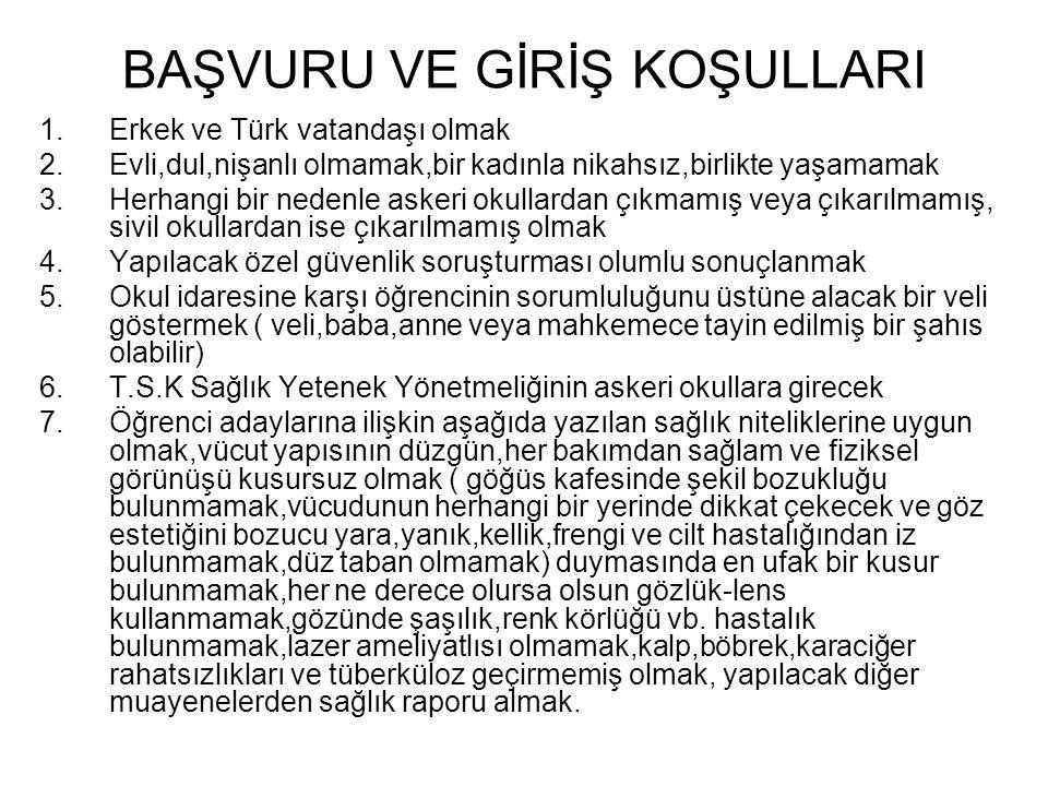BAŞVURU VE GİRİŞ KOŞULLARI 1.Erkek ve Türk vatandaşı olmak 2.Evli,dul,nişanlı olmamak,bir kadınla nikahsız,birlikte yaşamamak 3.Herhangi bir nedenle a