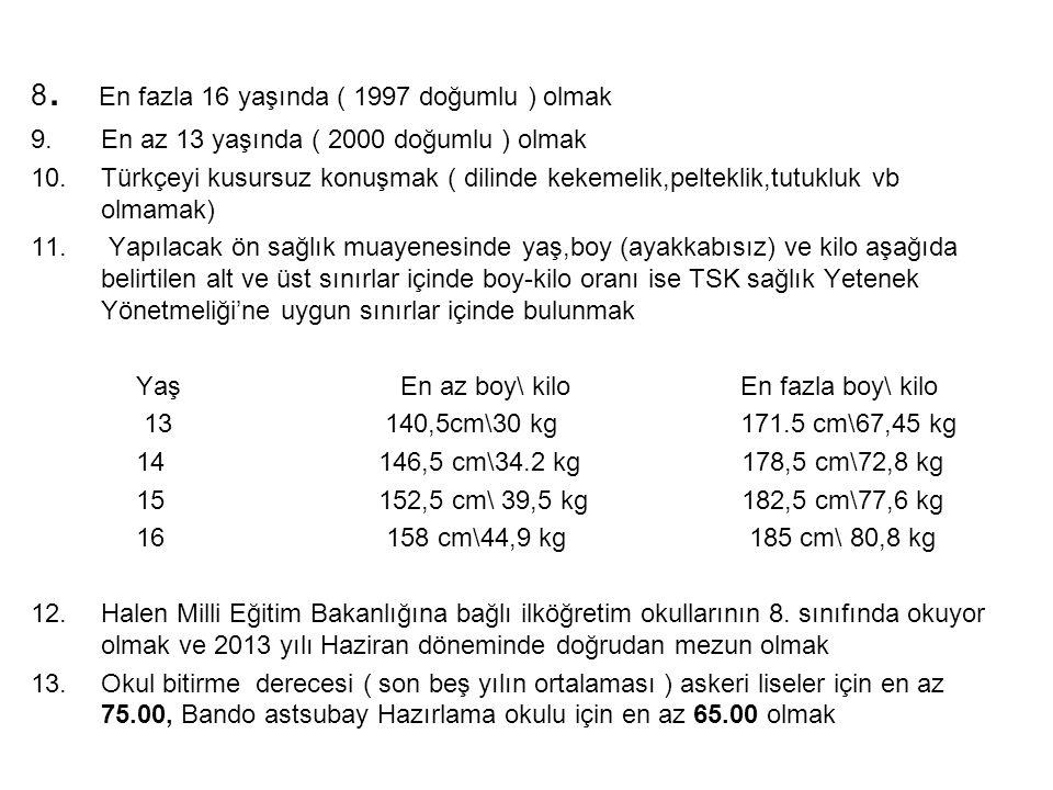 8. En fazla 16 yaşında ( 1997 doğumlu ) olmak 9.En az 13 yaşında ( 2000 doğumlu ) olmak 10.Türkçeyi kusursuz konuşmak ( dilinde kekemelik,pelteklik,tu