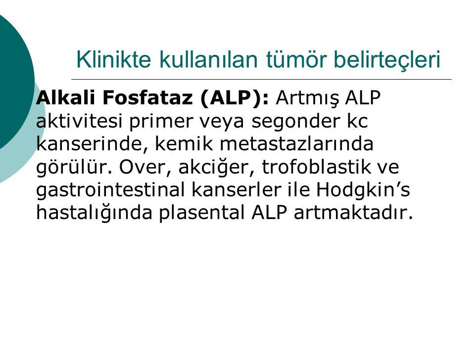 Klinikte kullanılan tümör belirteçleri  Alkali Fosfataz (ALP): Artmış ALP aktivitesi primer veya segonder kc kanserinde, kemik metastazlarında görülür.