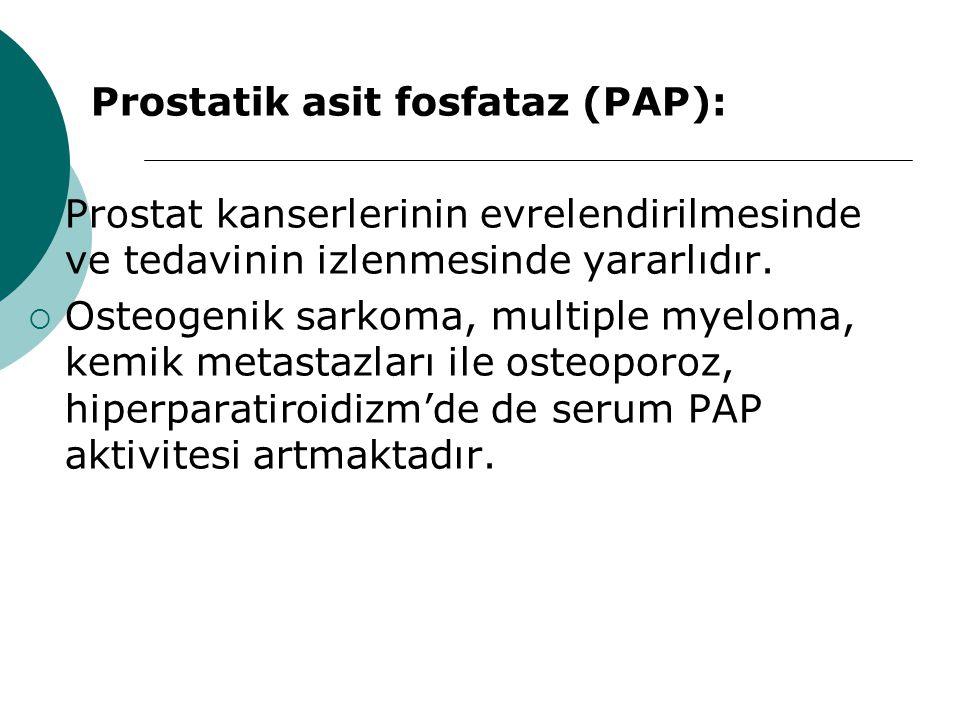  Prostatik asit fosfataz (PAP):  Prostat kanserlerinin evrelendirilmesinde ve tedavinin izlenmesinde yararlıdır.