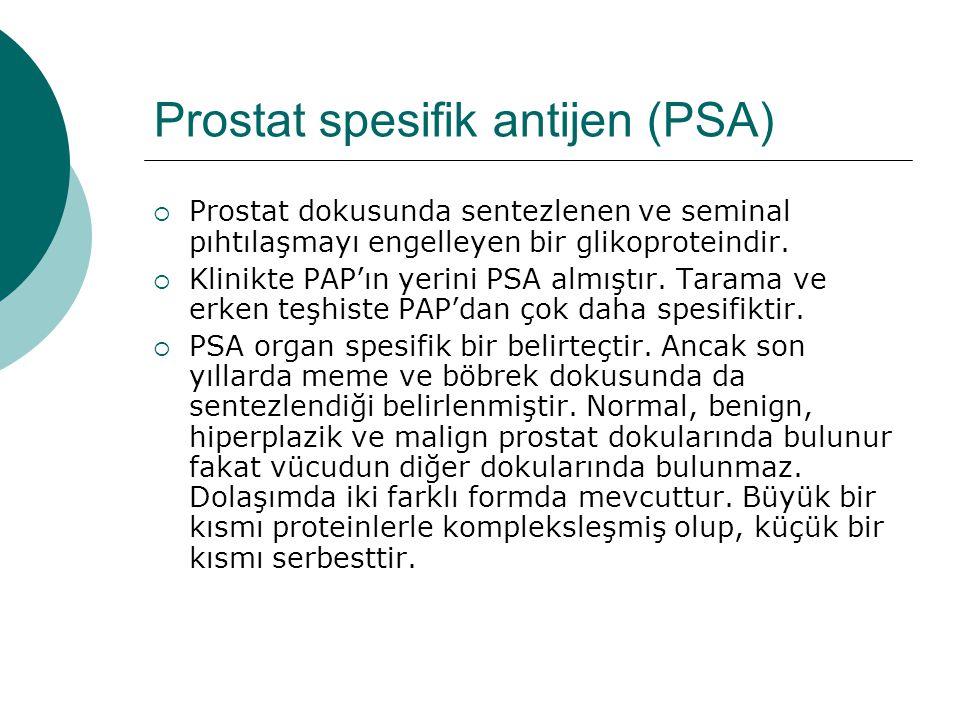 Prostat spesifik antijen (PSA)  Prostat dokusunda sentezlenen ve seminal pıhtılaşmayı engelleyen bir glikoproteindir.