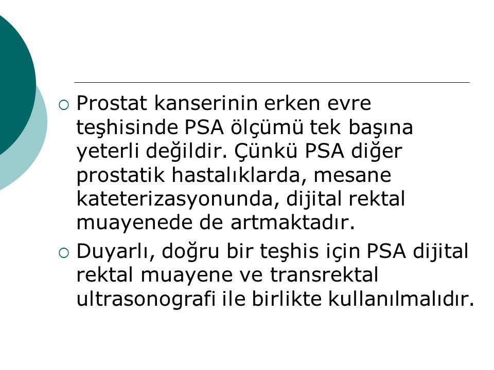  Prostat kanserinin erken evre teşhisinde PSA ölçümü tek başına yeterli değildir.