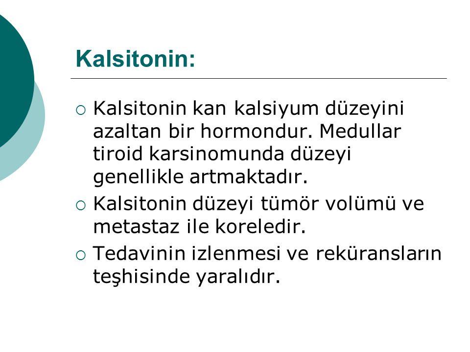 Kalsitonin:  Kalsitonin kan kalsiyum düzeyini azaltan bir hormondur.
