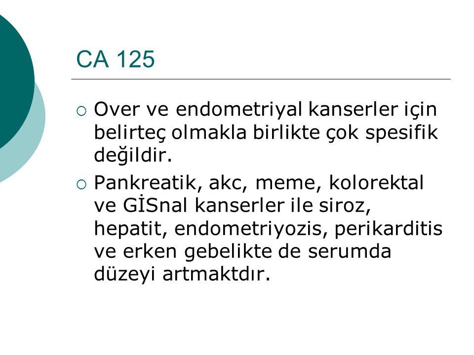 CA 125  Over ve endometriyal kanserler için belirteç olmakla birlikte çok spesifik değildir.