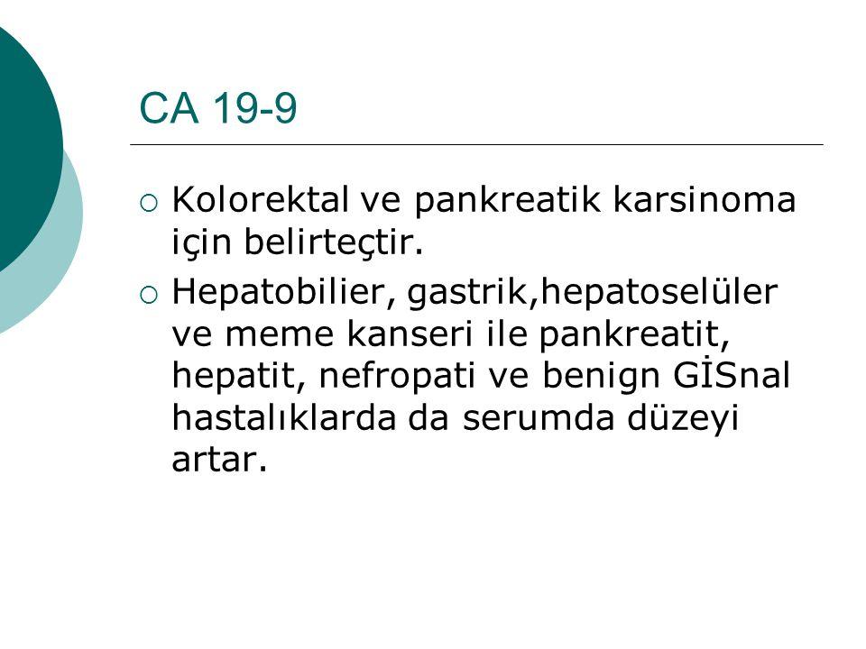 CA 19-9  Kolorektal ve pankreatik karsinoma için belirteçtir.