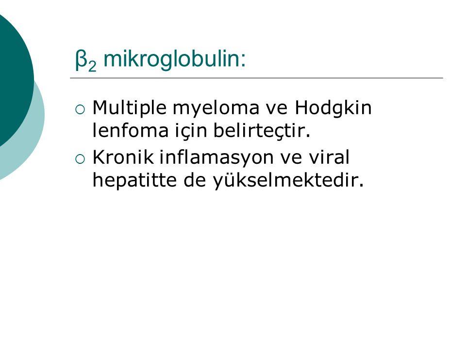 β 2 mikroglobulin:  Multiple myeloma ve Hodgkin lenfoma için belirteçtir.