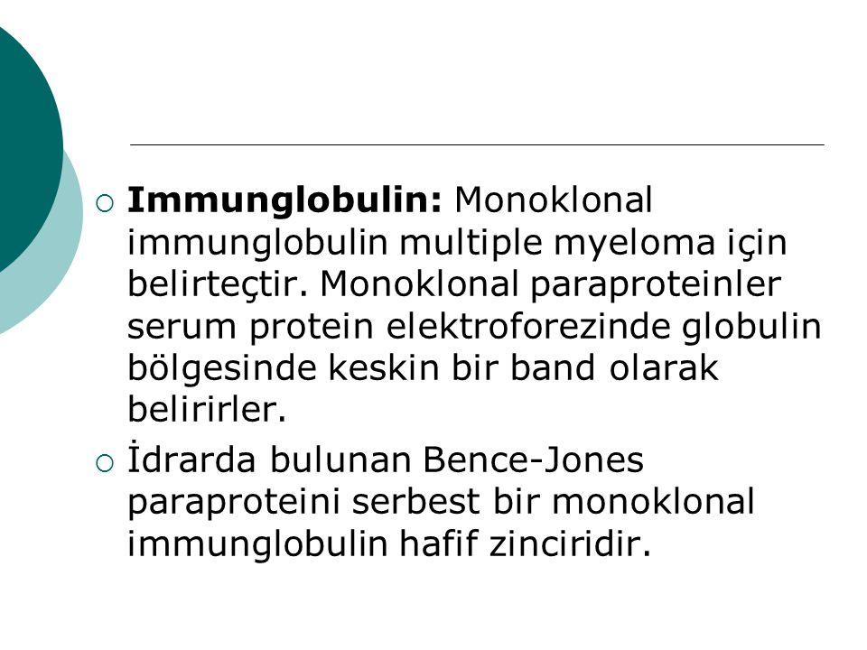  Immunglobulin: Monoklonal immunglobulin multiple myeloma için belirteçtir.