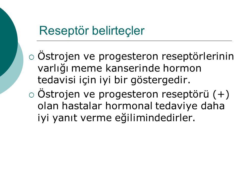 Reseptör belirteçler  Östrojen ve progesteron reseptörlerinin varlığı meme kanserinde hormon tedavisi için iyi bir göstergedir.
