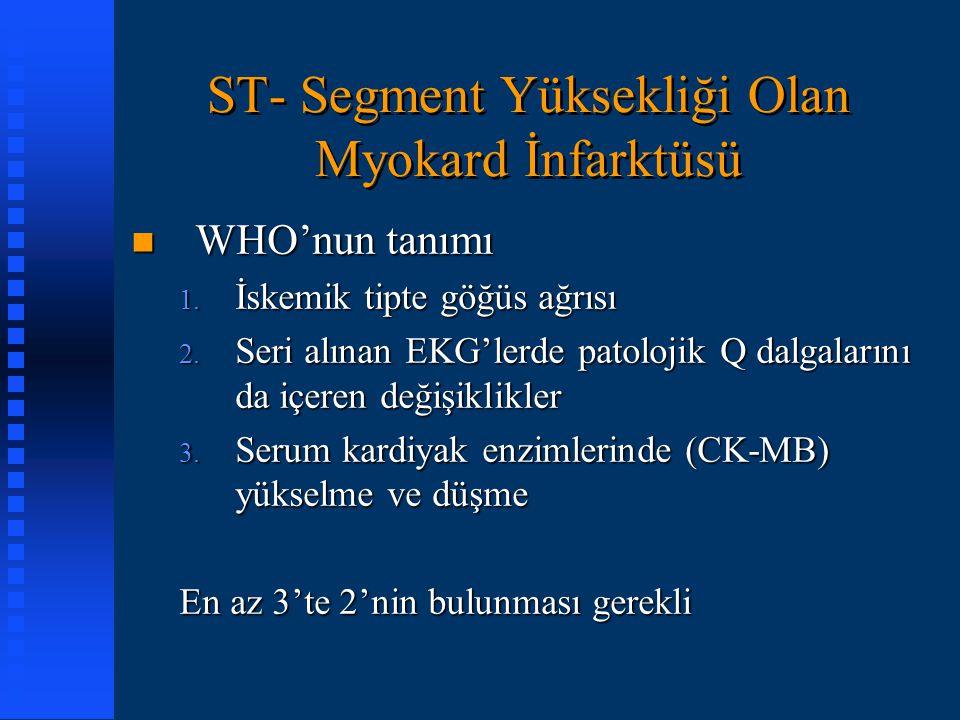 ST- Segment Yüksekliği Olan Myokard İnfarktüsü n WHO'nun tanımı 1. İskemik tipte göğüs ağrısı 2. Seri alınan EKG'lerde patolojik Q dalgalarını da içer