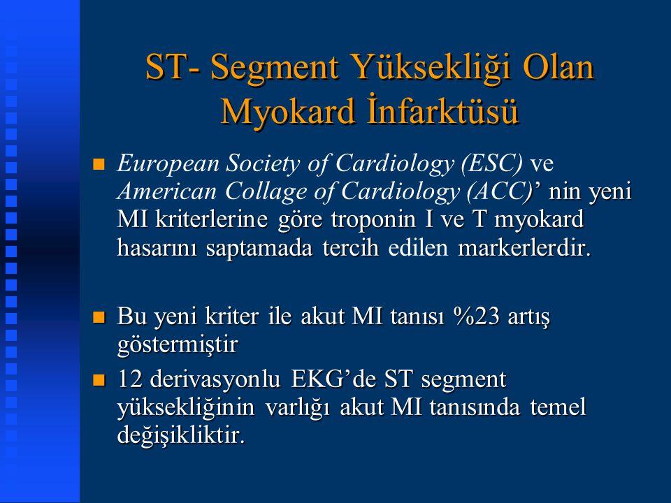 ST- Segment Yüksekliği Olan Myokard İnfarktüsü n )' nin yeni MI kriterlerine göre troponin I ve T myokard hasarını saptamada tercih markerlerdir. n Eu