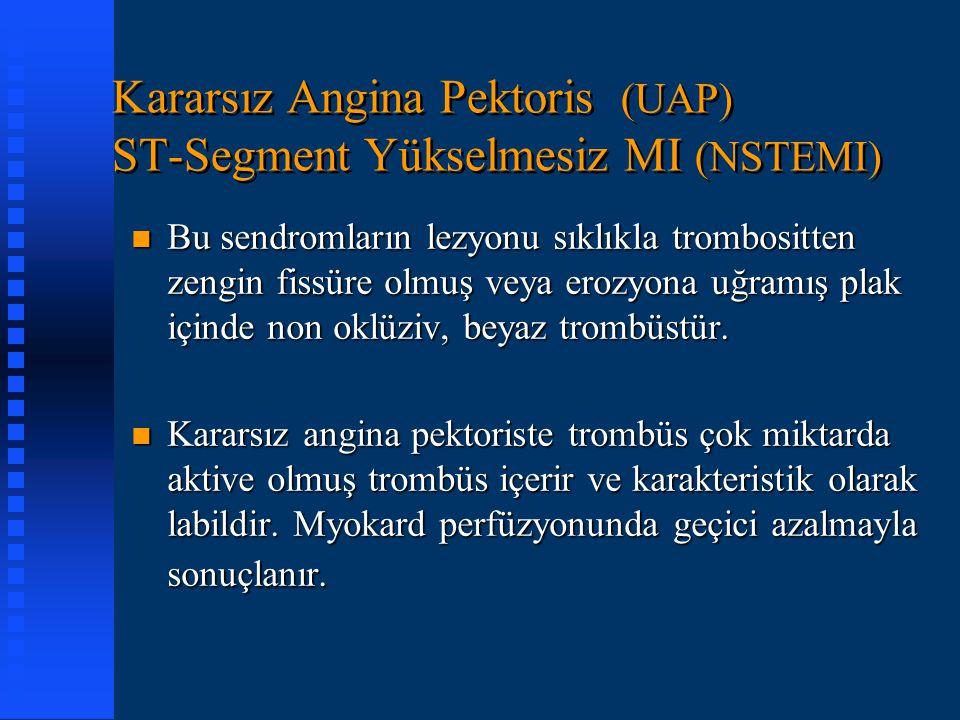 Kararsız Angina Pektoris (UAP) ST-Segment Yükselmesiz MI (NSTEMI) n Bu sendromların lezyonu sıklıkla trombositten zengin fissüre olmuş veya erozyona u