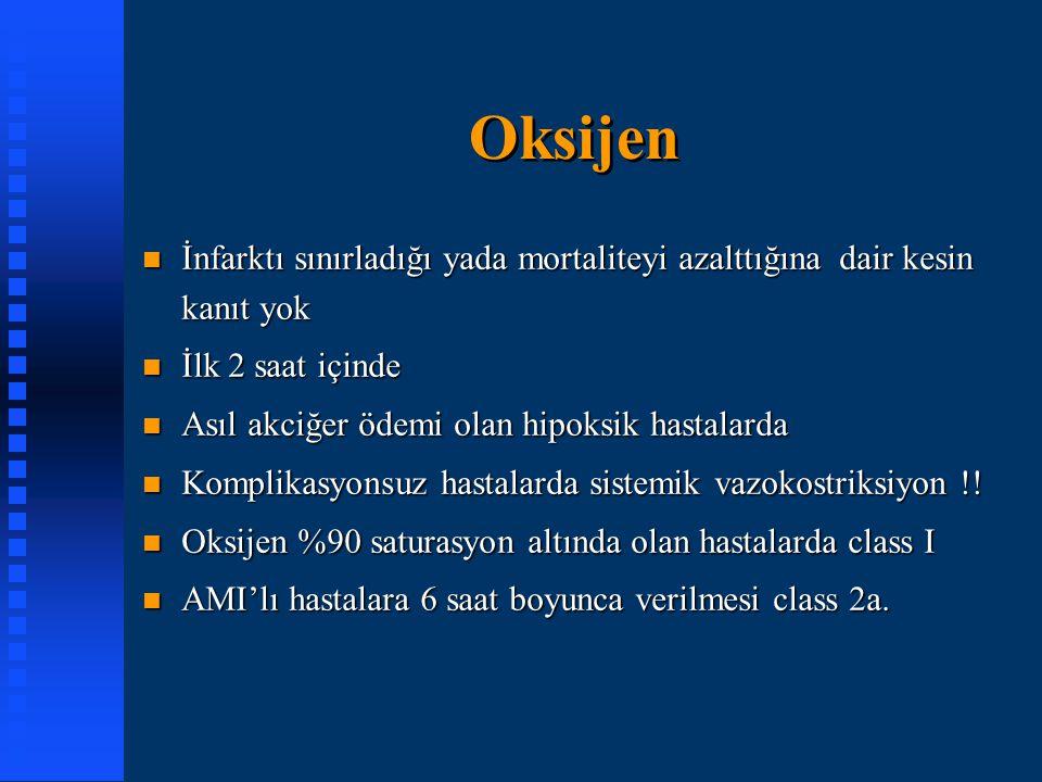 Oksijen n İnfarktı sınırladığı yada mortaliteyi azalttığına dair kesin kanıt yok n İlk 2 saat içinde n Asıl akciğer ödemi olan hipoksik hastalarda n K