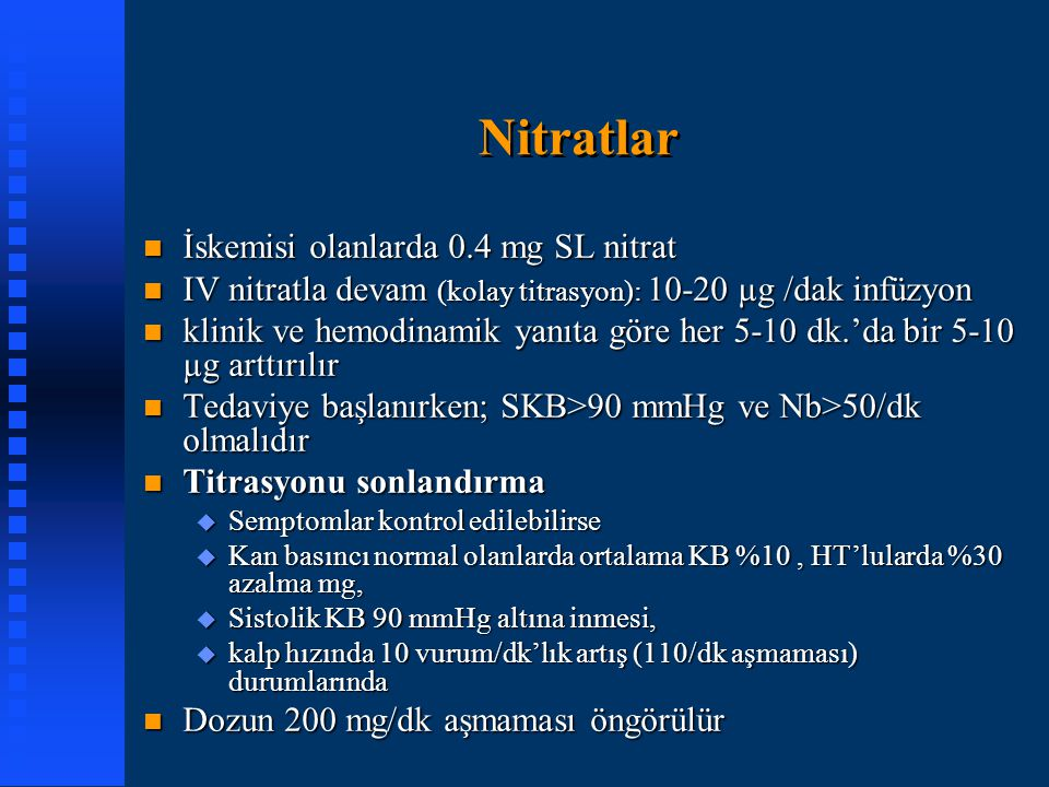 Nitratlar n İskemisi olanlarda 0.4 mg SL nitrat n IV nitratla devam (kolay titrasyon): 10-20 µg /dak infüzyon n klinik ve hemodinamik yanıta göre her