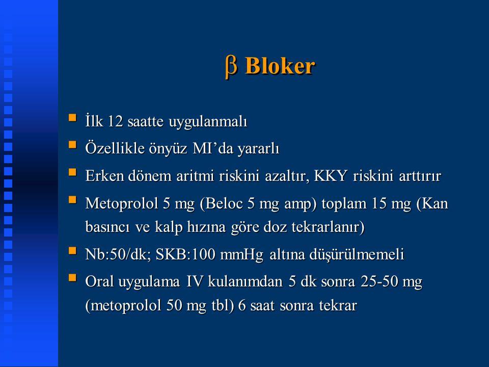 β Bloker  İlk 12 saatte uygulanmalı  Özellikle önyüz MI'da yararlı  Erken dönem aritmi riskini azaltır, KKY riskini arttırır  Metoprolol 5 mg (Bel