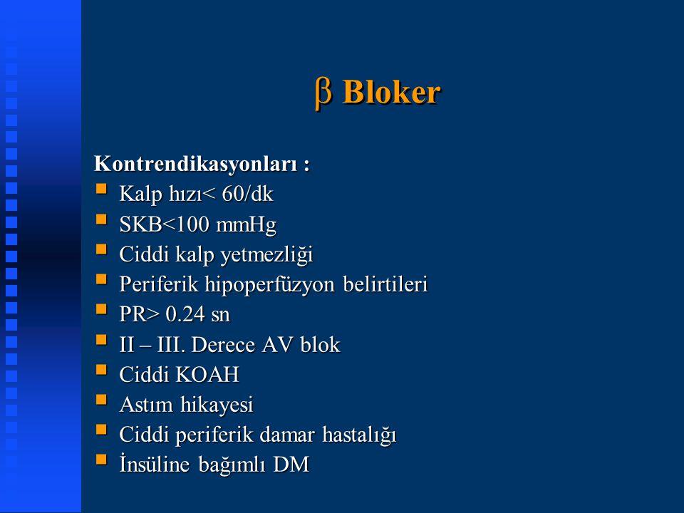 β Bloker Kontrendikasyonları :  Kalp hızı< 60/dk  SKB<100 mmHg  Ciddi kalp yetmezliği  Periferik hipoperfüzyon belirtileri  PR> 0.24 sn  II – II