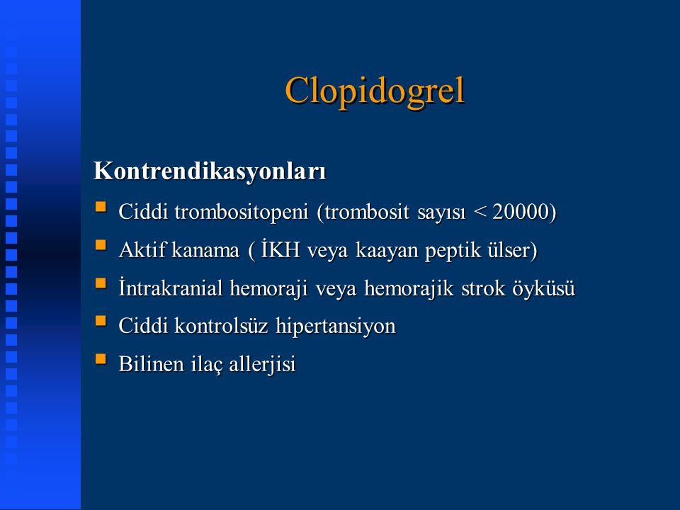 Clopidogrel Kontrendikasyonları  Ciddi trombositopeni (trombosit sayısı < 20000)  Aktif kanama ( İKH veya kaayan peptik ülser)  İntrakranial hemora