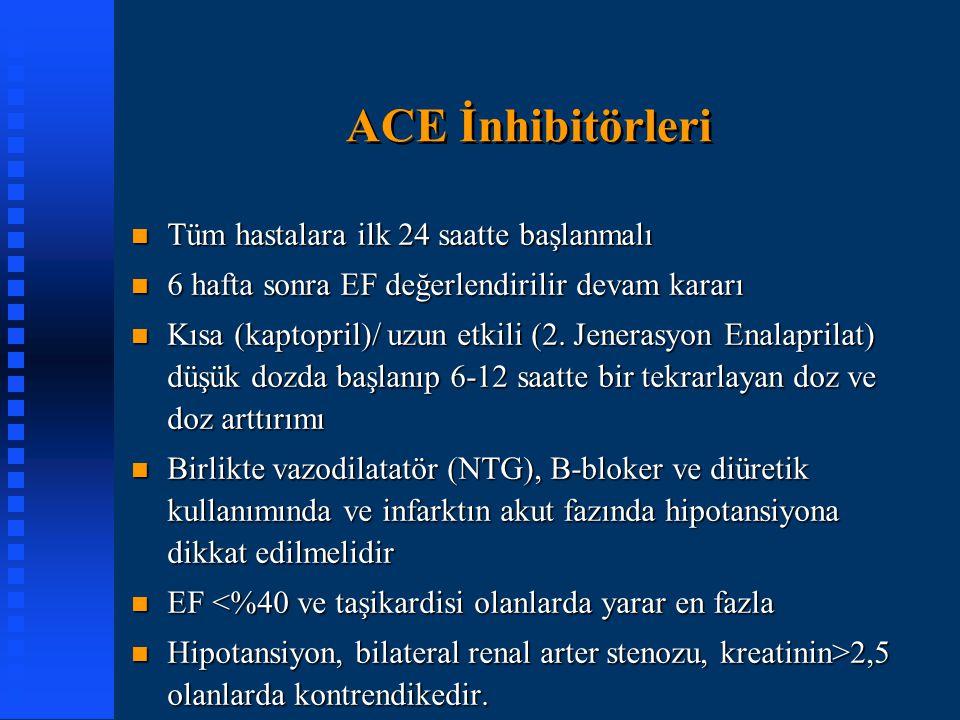 ACE İnhibitörleri n Tüm hastalara ilk 24 saatte başlanmalı n 6 hafta sonra EF değerlendirilir devam kararı n Kısa (kaptopril)/ uzun etkili (2. Jeneras