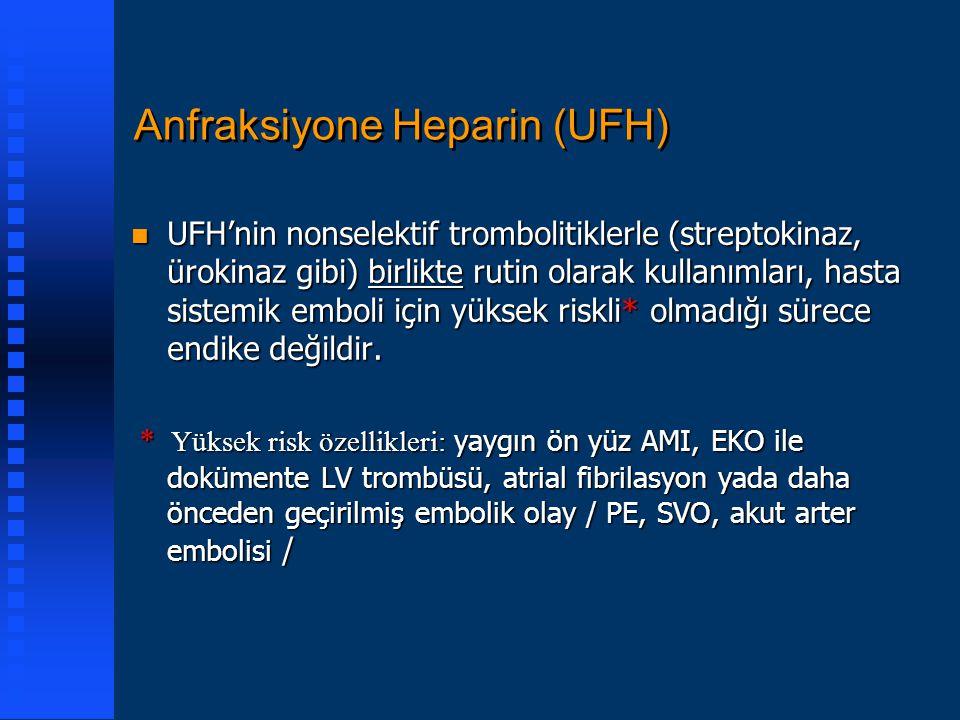 Anfraksiyone Heparin (UFH) n UFH'nin nonselektif trombolitiklerle (streptokinaz, ürokinaz gibi) birlikte rutin olarak kullanımları, hasta sistemik emb