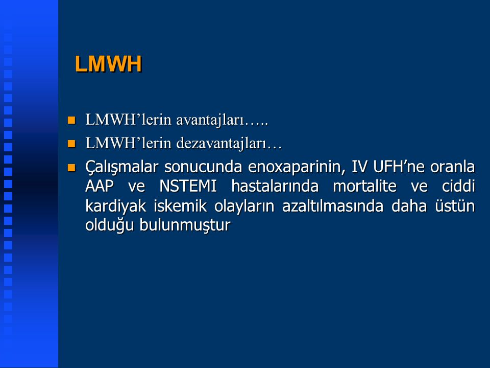 LMWH n LMWH'lerin avantajları….. n LMWH'lerin dezavantajları… n Çalışmalar sonucunda enoxaparinin, IV UFH'ne oranla AAP ve NSTEMI hastalarında mortali