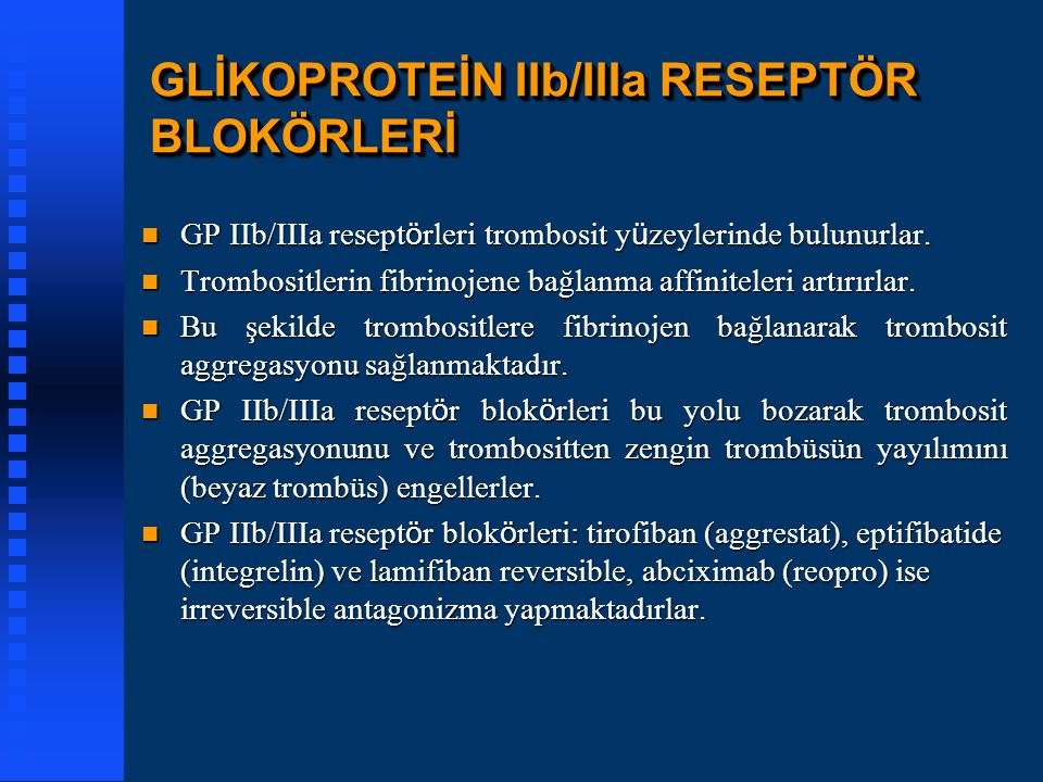GLİKOPROTEİN IIb/IIIa RESEPTÖR BLOKÖRLERİ GP IIb/IIIa resept ö rleri trombosit y ü zeylerinde bulunurlar. GP IIb/IIIa resept ö rleri trombosit y ü zey