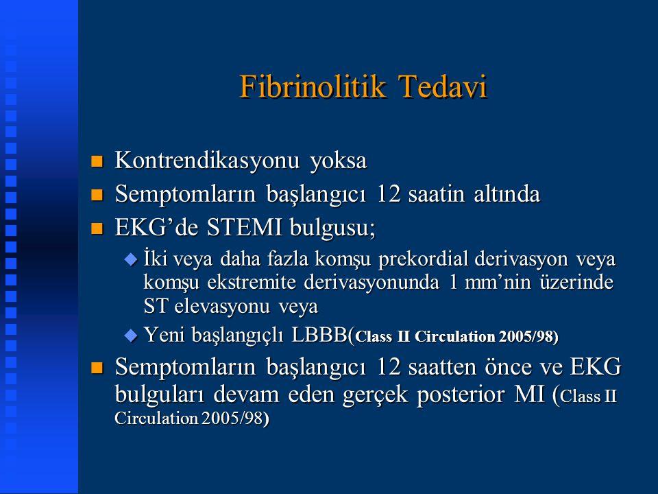 Fibrinolitik Tedavi n Kontrendikasyonu yoksa n Semptomların başlangıcı 12 saatin altında n EKG'de STEMI bulgusu; u İki veya daha fazla komşu prekordia