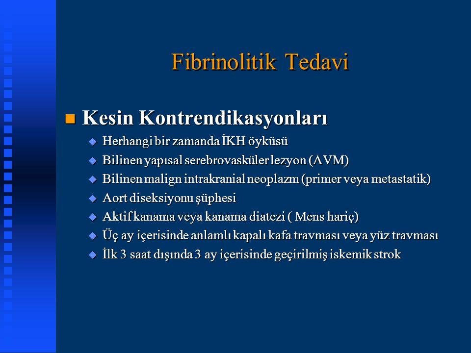 Fibrinolitik Tedavi n Kesin Kontrendikasyonları u Herhangi bir zamanda İKH öyküsü u Bilinen yapısal serebrovasküler lezyon (AVM) u Bilinen malign intr