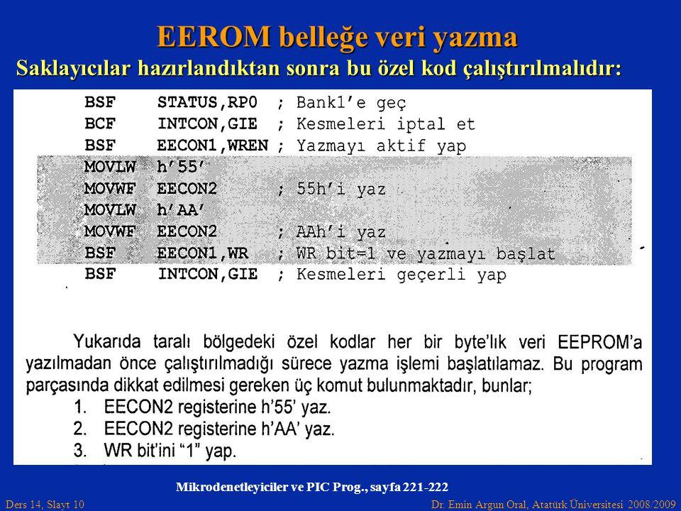 Dr. Emin Argun Oral, Atatürk Üniversitesi 2008/2009 Ders 14, Slayt 10 Mikrodenetleyiciler ve PIC Prog., sayfa 221-222 EEROM belleğe veri yazma Saklayı